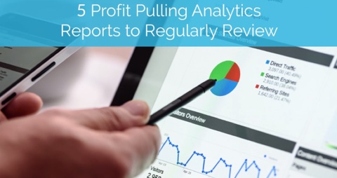 5 Profit Pulling Analytics Reports to Regularly Review